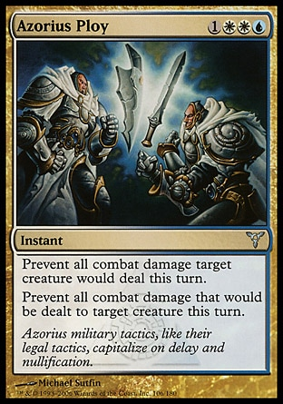 Azorius Ploy (4, 1WWU) 0/0\nInstant\nPrevent all combat damage target creature would deal this turn.<br />\nPrevent all combat damage that would be dealt to target creature this turn.\nDissension: Uncommon\n\n