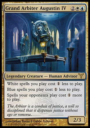 Grand Arbiter Augustin IV (4, 2WU) 2/3 Legendary Creature  — Human Advisor White spells you cast cost {1} less to cast.<br /> Blue spells you cast cost {1} less to cast.<br /> Spells your opponents cast cost {1} more to cast. Dissension: Rare