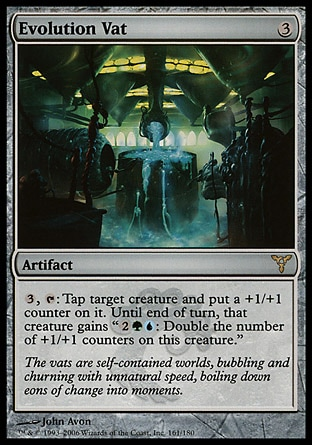 """Evolution Vat (3, 3) 0/0\nArtifact\n{3}, {T}: Tap target creature and put a +1/+1 counter on it. Until end of turn, that creature gains """"{2}{G}{U}: Double the number of +1/+1 counters on this creature.""""\nDissension: Rare\n\n"""