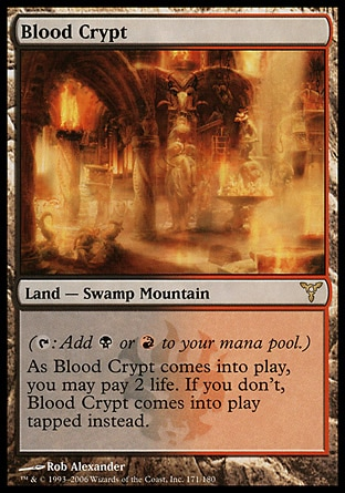 Blood Crypt (0, ) 0/0 Land  — Swamp Mountain ({T}: Add {B} or {R} to your mana pool.)<br /> As Blood Crypt enters the battlefield, you may pay 2 life. If you don't, Blood Crypt enters the battlefield tapped. Dissension: Rare