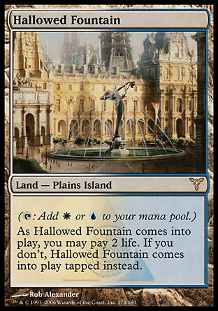 Hallowed Fountain (0, ) 0/0 Land  — Plains Island ({T}: Add {W} or {U} to your mana pool.)<br /> As Hallowed Fountain enters the battlefield, you may pay 2 life. If you don't, Hallowed Fountain enters the battlefield tapped. Dissension: Rare