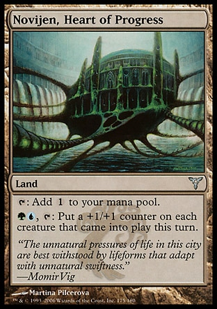 Novijen, Heart of Progress (0, ) 0/0\nLand\n{T}: Add {1} to your mana pool.<br />\n{G}{U}, {T}: Put a +1/+1 counter on each creature that entered the battlefield this turn.\nDissension: Uncommon\n\n
