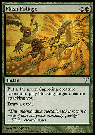 Flash Foliage (3, 2G) 0/0\nInstant\nCast Flash Foliage only during combat after blockers are declared.<br />\nPut a 1/1 green Saproling creature token onto the battlefield blocking target creature attacking you. <br />\nDraw a card.\nDissension: Uncommon\n\n