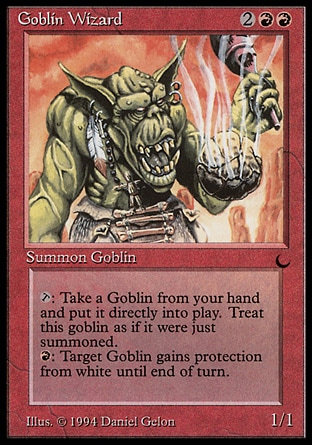 Goblin Wizard (4, 2RR) 1/1 Creature  — Goblin Wizard {T}: You may put a Goblin permanent card from your hand onto the battlefield.<br /> {R}: Target Goblin gains protection from white until end of turn. Masters Edition: Rare, The Dark: Rare