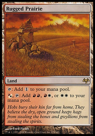 Rugged Prairie (0, ) 0/0\nLand\n{T}: Add {1} to your mana pool.<br />\n{(r/w)}, {T}: Add {R}{R}, {R}{W}, or {W}{W} to your mana pool.\nEventide: Rare\n\n