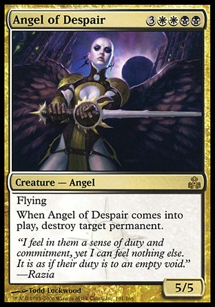 Angel of Despair (7, 3WWBB) 5/5 Creature  — Angel Flying<br /> When Angel of Despair enters the battlefield, destroy target permanent. Guildpact: Rare