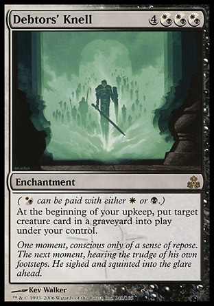 Debtors' Knell (7, 4(W/B)(W/B)(W/B)) 0/0 Enchantment ({(w/b)} can be paid with either {W} or {B}.)<br /> At the beginning of your upkeep, put target creature card from a graveyard onto the battlefield under your control. Guildpact: Rare