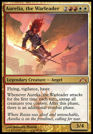 Aurelia, the Warleader (6, 2RRWW) 3/4\nLegendary Creature  — Angel\nFlying, vigilance, haste<br />\nWhenever Aurelia, the Warleader attacks for the first time each turn, untap all creatures you control. After this phase, there is an additional combat phase.\nGatecrash: Mythic Rare\n\n