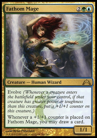Fathom Mage (4, 2GU) 1/1\nCreature  — Human Wizard\nEvolve (Whenever a creature enters the battlefield under your control, if that creature has greater power or toughness than this creature, put a +1/+1 counter on this creature.)<br />\nWhenever a +1/+1 counter is placed on Fathom Mage, you may draw a card.\nGatecrash: Rare\n\n