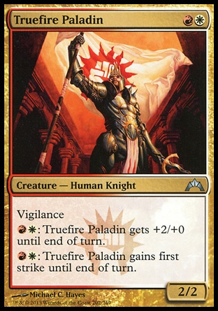 Truefire Paladin (2, RW) 2/2\nCreature  — Human Knight\nVigilance<br />\n{R}{W}: Truefire Paladin gets +2/+0 until end of turn.<br />\n{R}{W}: Truefire Paladin gains first strike until end of turn.\nGatecrash: Uncommon\n\n