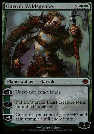 Garruk Wildspeaker (4, 2GG) 0/0 Planeswalker  — Garruk +1: Untap two target lands.<br /> -1: Put a 3/3 green Beast creature token onto the battlefield.<br /> -4: Creatures you control get +3/+3 and gain trample until end of turn. Duel Decks: Garruk vs. Liliana: Mythic Rare, Magic 2010: Mythic Rare, Lorwyn: Rare
