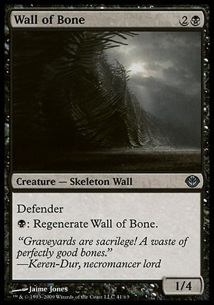 Wall of Bone (3, 2B) 1/4\nCreature  — Skeleton Wall\nDefender (This creature can't attack.)<br />\n{B}: Regenerate Wall of Bone. (The next time this creature would be destroyed this turn, it isn't. Instead tap it, remove all damage from it, and remove it from combat.)\nDuel Decks: Garruk vs. Liliana: Uncommon, Magic 2010: Uncommon, Seventh Edition: Uncommon, Fifth Edition: Uncommon, Fourth Edition: Uncommon, Revised Edition: Uncommon, Unlimited Edition: Uncommon, Limited Edition Beta: Uncommon, Limited Edition Alpha: Uncommon\n\n