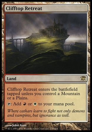Clifftop Retreat (0, ) 0/0\nLand\nClifftop Retreat enters the battlefield tapped unless you control a Mountain or a Plains.<br />\n{T}: Add {R} or {W} to your mana pool.\nInnistrad: Rare\n\n