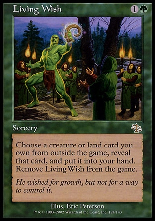 Living Wish (2, 1G) 0/0 Sorcery You may choose a creature or land card you own from outside the game, reveal that card, and put it into your hand. Exile Living Wish. Judgment: Rare