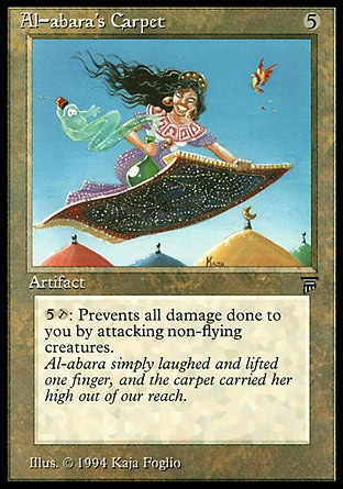 Al-abara's Carpet (5, 5) 0/0 Artifact {5}, {T}: Prevent all damage that would be dealt to you this turn by attacking creatures without flying. Legends: Rare