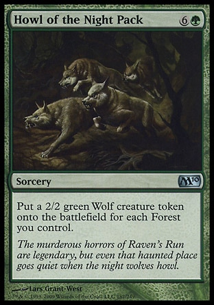 Howl of the Night Pack (7, 6G) 0/0\nSorcery\nPut a 2/2 green Wolf creature token onto the battlefield for each Forest you control.\nMagic 2010: Uncommon, Shadowmoor: Uncommon\n\n