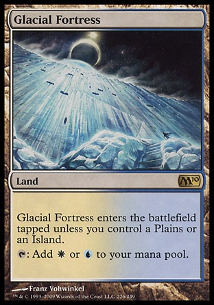 Glacial Fortress (0, ) 0/0 Land Glacial Fortress enters the battlefield tapped unless you control a Plains or an Island.<br /> {T}: Add {W} or {U} to your mana pool. Magic 2010: Rare