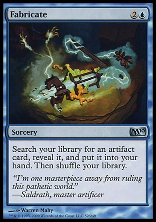 Fabricate (3, 2U) \nSorcery\nSearch your library for an artifact card, reveal it, and put it into your hand. Then shuffle your library.\nPlanechase: Uncommon, Magic 2010: Uncommon, Mirrodin: Uncommon\n\n