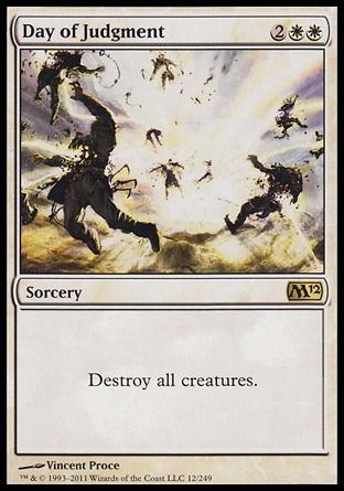 Day of Judgment (4, 2WW) 0/0\nSorcery\nDestroy all creatures.\nMagic 2012: Rare, Magic 2011: Rare, Zendikar: Rare\n\n