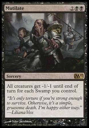 Mutilate (4, 2BB) \nSorcery\nAll creatures get -1/-1 until end of turn for each Swamp you control.\nMagic 2013: Rare, Duel Decks: Garruk vs. Liliana: Rare, Torment: Rare\n\n