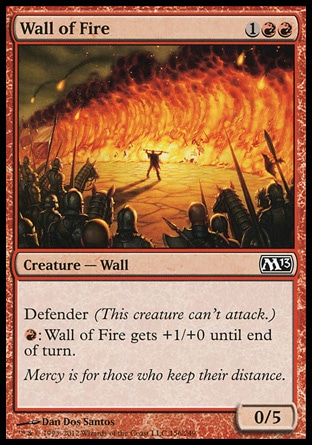 Wall of Fire (3, 1RR) 0/5\nCreature  — Wall\nDefender (This creature can't attack.)<br />\n{R}: Wall of Fire gets +1/+0 until end of turn.\nMagic 2013: Common, Magic 2010: Uncommon, Tenth Edition: Uncommon, Seventh Edition: Uncommon, Classic (Sixth Edition): Uncommon, Fifth Edition: Uncommon, Fourth Edition: Uncommon, Revised Edition: Uncommon, Unlimited Edition: Uncommon, Limited Edition Beta: Uncommon, Limited Edition Alpha: Uncommon\n\n