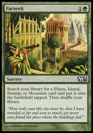 Farseek (2, 1G) 0/0\nSorcery\nSearch your library for a Plains, Island, Swamp, or Mountain card and put it onto the battlefield tapped. Then shuffle your library.\nMagic 2013: Common, Ravnica: City of Guilds: Common\n\n