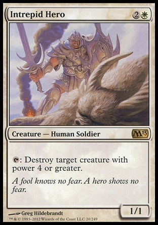Intrepid Hero (3, 2W) 1/1\nCreature  — Human Soldier\n{T}: Destroy target creature with power 4 or greater.\nMagic 2013: Rare, Eighth Edition: Rare, Seventh Edition: Rare, Urza's Saga: Rare\n\n