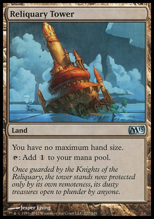 Reliquary Tower (0, ) 0/0\nLand\nYou have no maximum hand size.<br />\n{T}: Add {1} to your mana pool.\nMagic 2013: Uncommon, Conflux: Uncommon\n\n