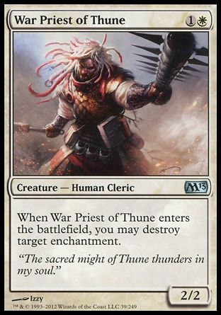 War Priest of Thune (2, 1W) 2/2\nCreature  — Human Cleric\nWhen War Priest of Thune enters the battlefield, you may destroy target enchantment.\nMagic 2013: Uncommon, Magic 2011: Uncommon\n\n