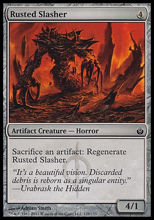 Rusted Slasher (4, 4) 4/1\nArtifact Creature  — Horror\nSacrifice an artifact: Regenerate Rusted Slasher.\nMirrodin Besieged: Common\n\n