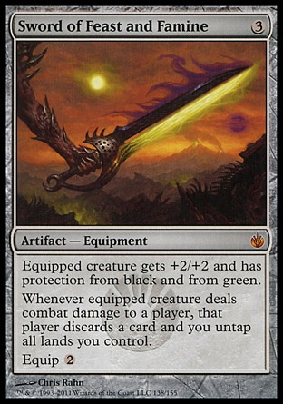 Sword of Feast and Famine (3, 3) 0/0\nArtifact  — Equipment\nEquipped creature gets +2/+2 and has protection from black and from green.<br />\nWhenever equipped creature deals combat damage to a player, that player discards a card and you untap all lands you control.<br />\nEquip {2}\nMirrodin Besieged: Mythic Rare\n\n