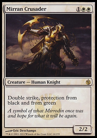 Mirran Crusader (3, 1WW) 2/2\nCreature  — Human Knight\nDouble strike, protection from black and from green\nMirrodin Besieged: Rare\n\n