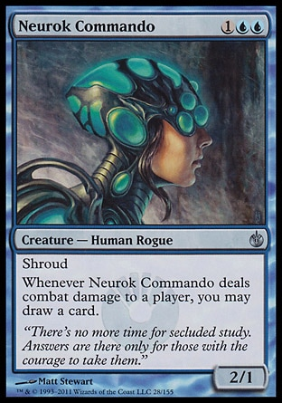 Neurok Commando (3, 1UU) 2/1\nCreature  — Human Rogue\nShroud<br />\nWhenever Neurok Commando deals combat damage to a player, you may draw a card.\nMirrodin Besieged: Uncommon\n\n