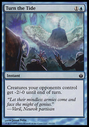 Turn the Tide (2, 1U) 0/0\nInstant\nCreatures your opponents control get -2/-0 until end of turn.\nMirrodin Besieged: Common\n\n