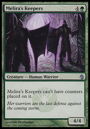 Melira's Keepers (5, 4G) 4/4\nCreature  — Human Warrior\nMelira's Keepers can't have counters placed on it.\nMirrodin Besieged: Uncommon\n\n