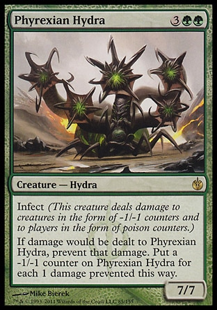 Phyrexian Hydra (5, 3GG) 7/7\nCreature  — Hydra\nInfect (This creature deals damage to creatures in the form of -1/-1 counters and to players in the form of poison counters.)<br />\nIf damage would be dealt to Phyrexian Hydra, prevent that damage. Put a -1/-1 counter on Phyrexian Hydra for each 1 damage prevented this way.\nMirrodin Besieged: Rare\n\n