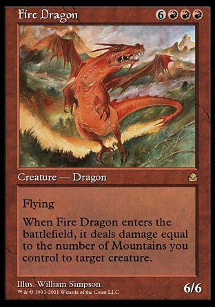 Fire Dragon (9, 6RRR) 6/6 Creature  — Dragon Flying<br /> When Fire Dragon enters the battlefield, it deals damage equal to the number of Mountains you control to target creature. Masters Edition II: Rare, Portal: Rare