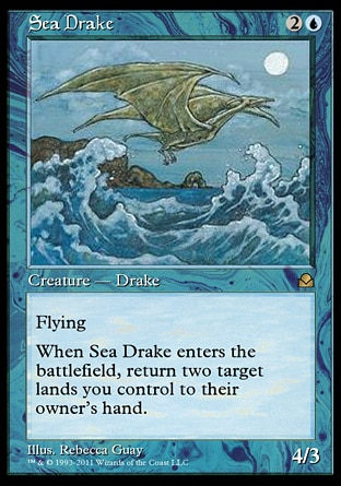 Sea Drake (3, 2U) 4/3 Creature  — Drake Flying<br /> When Sea Drake enters the battlefield, return two target lands you control to their owner's hand. Masters Edition II: Rare, Portal Second Age: Uncommon