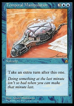 Temporal Manipulation (5, 3UU) 0/0 Sorcery Take an extra turn after this one. Masters Edition II: Rare, Portal Second Age: Rare
