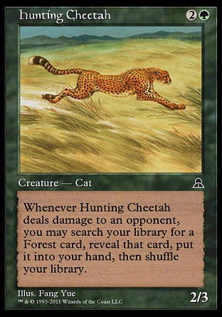 Hunting Cheetah (3, 2G) 2/3 Creature  — Cat Whenever Hunting Cheetah deals damage to an opponent, you may search your library for a Forest card, reveal that card, put it into your hand, then shuffle your library. Masters Edition III: Common, Portal Three Kingdoms: Uncommon
