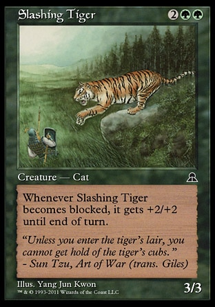 Slashing Tiger (4, 2GG) 3/3 Creature  — Cat Whenever Slashing Tiger becomes blocked, it gets +2/+2 until end of turn. Masters Edition III: Common, Portal Three Kingdoms: Rare