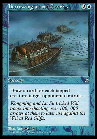 Borrowing 100,000 Arrows (3, 2U) 0/0 Sorcery Draw a card for each tapped creature target opponent controls. Masters Edition III: Uncommon, Portal Three Kingdoms: Uncommon