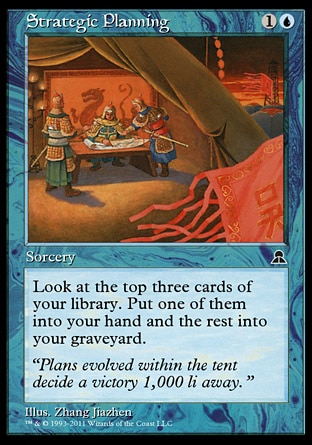 Strategic Planning (2, 1U) 0/0 Sorcery Look at the top three cards of your library. Put one of them into your hand and the rest into your graveyard. Masters Edition III: Common, Portal Three Kingdoms: Uncommon