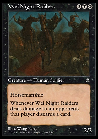 Wei Night Raiders (4, 2BB) 2/2 Creature  — Human Soldier Horsemanship (This creature can't be blocked except by creatures with horsemanship.)<br /> Whenever Wei Night Raiders deals damage to an opponent, that player discards a card. Masters Edition III: Uncommon, Portal Three Kingdoms: Uncommon