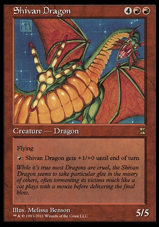 Shivan Dragon (6, 4RR) 5/5\nCreature  — Dragon\nFlying<br />\n{R}: Shivan Dragon gets +1/+0 until end of turn.\nMasters Edition IV: Rare, Magic 2010: Rare, From the Vault: Dragons: Rare, Tenth Edition: Rare, Ninth Edition: Rare, Eighth Edition: Rare, Seventh Edition: Rare, Beatdown: Rare, Fifth Edition: Rare, Fourth Edition: Rare, Revised Edition: Rare, Unlimited Edition: Rare, Limited Edition Beta: Rare, Limited Edition Alpha: Rare\n\n
