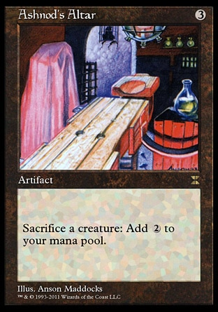 Ashnod's Altar (3, 3) 0/0\nArtifact\nSacrifice a creature: Add {2} to your mana pool.\nMasters Edition IV: Rare, Classic (Sixth Edition): Uncommon, Fifth Edition: Uncommon, Chronicles: Common, Antiquities: Uncommon\n\n