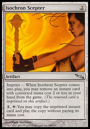 Isochron Scepter (2, 2) 0/0 Artifact Imprint — When Isochron Scepter enters the battlefield, you may exile an instant card with converted mana cost 2 or less from your hand.<br /> {2}, {T}: You may copy the exiled card. If you do, you may cast the copy without paying its mana cost. Mirrodin: Uncommon