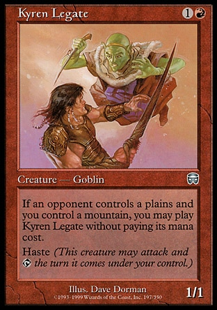 Kyren Legate (2, 1R) 1/1 Creature  — Goblin Haste<br /> If an opponent controls a Plains and you control a Mountain, you may cast Kyren Legate without paying its mana cost. Mercadian Masques: Uncommon