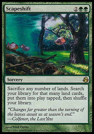 Scapeshift (4, 2GG) 0/0\nSorcery\nSacrifice any number of lands. Search your library for that many land cards, put them onto the battlefield tapped, then shuffle your library.\nMorningtide: Rare\n\n