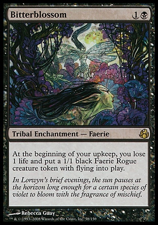 Bitterblossom (2, 1B) 0/0 Tribal Enchantment  — Faerie At the beginning of your upkeep, you lose 1 life and put a 1/1 black Faerie Rogue creature token with flying onto the battlefield. Morningtide: Rare